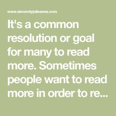 It's a common resolution or goal for many to read more. Sometimes people want to read more in order to reduce screen time, others want to become more well-read, and for many, it's also done to get through a pile of unread books. Whatever your reason is, here are some tips to reach your reading goals.