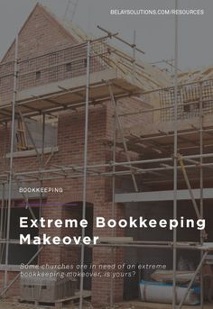 We see churches up close and personal each day - many are organized & tidy and some are a little messier. But all can use this Extreme Bookkeeping Makeover.