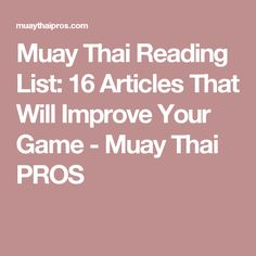 Muay Thai Reading List: 16 Articles That Will Improve Your Game - Muay Thai PROS