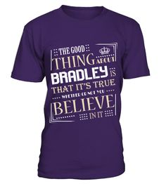 # THE GOOD THING ABOUT BRADLEY IS THAT ITS TRUE .  THE GOOD THING ABOUT BRADLEY IS THAT ITS TRUE  A GIFT FOR THE SPECIAL PERSON  It's a unique tshirt, with a special name!   HOW TO ORDER:  1. Select the style and color you want:  2. Click Reserve it now  3. Select size and quantity  4. Enter shipping and billing information  5. Done! Simple as that!  TIPS: Buy 2 or more to save shipping cost!   This is printable if you purchase only one piece. so dont worry, you will get yours.   Guaranteed…