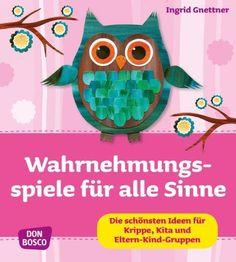 Wahrnehmungsspiele für alle Sinne: Die schönsten Ideen für Krippe, Kita und Eltern-Kind-Gruppen: Amazon.de: Ingrid Gnettner: Bücher