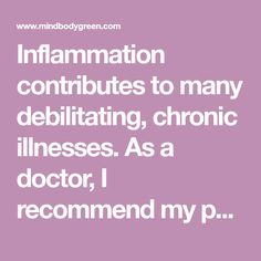 Inflammation contributes to many debilitating, chronic illnesses. As a doctor, I recommend my patients follow these 11 key anti-inflammatory diet principles.