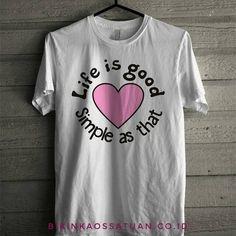 Kaos Life is good simple as that - Bikin Kaos Satuan