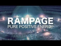 Abraham Hicks * RAMPAGE * Pure Positive Energy (with music) - YouTube
