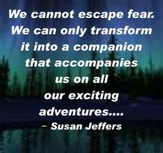 we cannot escape fear - susan jeffers
