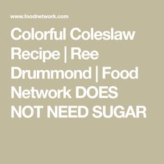 Colorful Coleslaw Recipe | Ree Drummond | Food Network DOES NOT NEED SUGAR