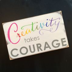 """Limited edition small size creativity takes courage hand painted sign.  Weather worn white with grey and rainbow letters.     9"""" X 5.5"""" X .75"""" with sawtooth hanger. 