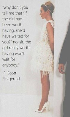 the girl really worth having won't wait for anybody- F. Scott Fitzgerald