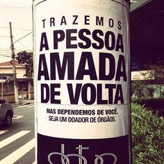 Ação da Leo Burnett para a ABTO (Associação Brasileira de Transplante de Órgãos) onde foram espalhados cartazes por algumas cidades.