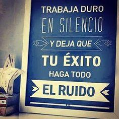 Trabaja duro en silencio y deja que tu éxito haga todo el ruido