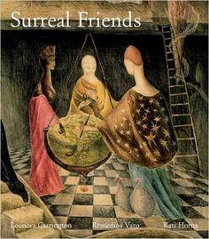 Surreal Friends: Leonora Carrington, Remedios Varo and Kati Horna: Mr Stefan Van Raay, Joanna Moorhead, Teresa Arcq, Sharon-Michi Kusunoki, Antonio Rodriguez Rivera: 9781848220591: Amazon.com: Books