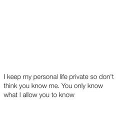 I keep my personal life private so don't think you know me. You only know what I allow you to know Real Talk Quotes, Fact Quotes, Mood Quotes, True Quotes, Quotes To Live By, Motivational Quotes, Inspirational Quotes, Positive Quotes, Badass Quotes