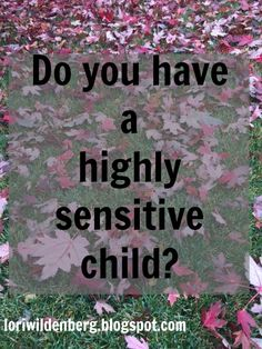 how to parent a highly sensitive child. Parenting.