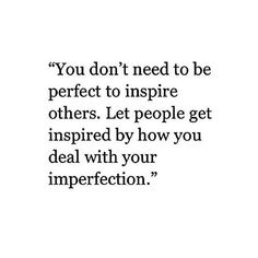 It's ok to be perfectly imperfect. That's inspirational in itself. Happy Saturday to all my imperfectly perfect people! Perfect People, Im Not Perfect, Warrior Princess, Perfectly Imperfect, Inspire Others, Happy Saturday, Inspirational, Let It Be, Math