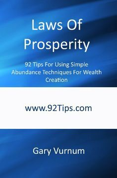 Laws Of Prosperity: 92 Tips For Using Simple Abundance Techniques For Wealth Creation by Gary Vurnum. $5.01. Author: Gary Vurnum. 98 pages