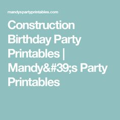 Construction Birthday Party Printables | Mandy's Party Printables