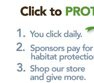 when you click the FREE button, sponsors will pay to help    PROTECT WILDLIFE HABITAT !