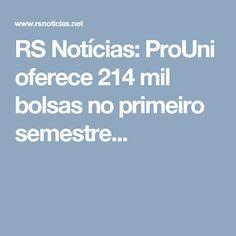 RS Notícias: ProUni oferece 214 mil bolsas no primeiro semestre...