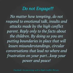 Don't engage.. Narcissistic Abuse Recovery....we will need a lot of prayers in order to stay strong and hold our tongue....but for our kids we would move mountains...