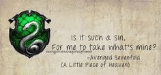 Slytherin quote from A Little Piece of Heaven by Avenged Sevenfold