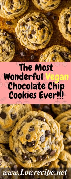 The Most Wonderful Vegan Chocolate Chip Cookies Ever!!! - Low Recipe