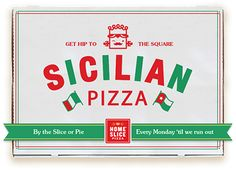 Home Slice Pizza -- for pulling up after the bars close for the best pizza in town (especially at that hour)