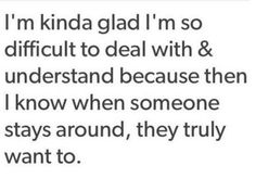 i'm kinda glad i'm so difficult to deal with & understand because then i…