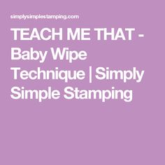 TEACH ME THAT - Baby Wipe Technique | Simply Simple Stamping