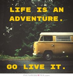 Life is an adventure. Go live it. Picture Quotes.