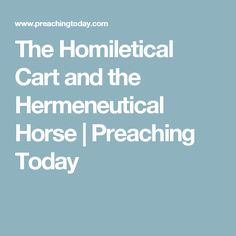 The Homiletical Cart and the Hermeneutical Horse | Preaching Today