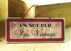 I'm not old. I'm vintage.