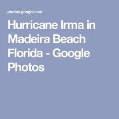 Hurricane Irma in Madeira Beach Florida - Google Photos