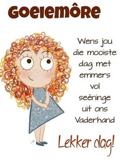 Good Morning Wishes, Morning Messages, Morning Greeting, Good Morning Quotes, Lekker Dag, Goeie More, Afrikaans Quotes, Happy Birthday, Teddy Bear