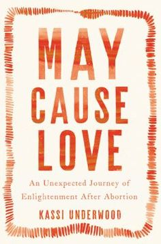 Cover image for May Cause Love: An Unexpected Journey of Enlightenment After Abortion