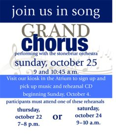 If you would like to sing with the Grand Chorus on October 25, stop by our kiosk in the Atrium Sunday, October 4 to register and pick up a packet of music.  You do not need to be a Sanctuary Choir member to participate in the chorus.  Choose to attend either rehearsal: Thursday, October 22 from 7 to 8 p.m. or Saturday,October 24 from 9 to 10 a.m.