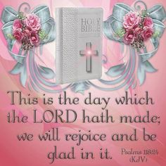 Psalms 118:24 (KJV) This is the day which the Lord hath made:, ecard