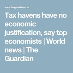 Thomas Piketty and Jeffrey Sachs among signatories of letter urging world leaders at UK anti-corruption summit to lift secrecy Tax Haven, Economists, World Leaders, The Guardian, Lettering, Sayings, Finance, Calligraphy