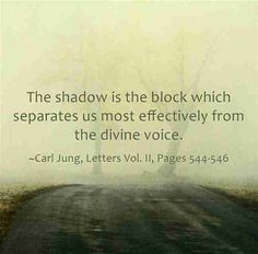 The shadow is the block which separates us most effectively from the divine voice. ~Carl Jung, Letters Vol. II, Pages 544-546