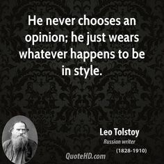 Leo Tolstoy Quotes - He never chooses an opinion; he just wears whatever happens to be in style. Family Quotes, Book Quotes, Words Quotes, Wise Words, Me Quotes, Sayings, Qoutes, Tolstoy Quotes, Leo Tolstoy