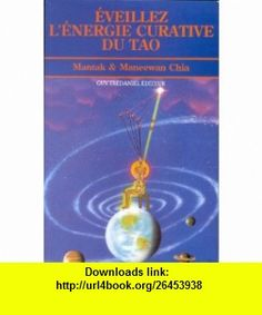 Eveillez l�nergie curative du tao (9782857076322) Mantak Chia, Maneewan Chia, Florence Collet , ISBN-10: 2857076320  , ISBN-13: 978-2857076322 ,  , tutorials , pdf , ebook , torrent , downloads , rapidshare , filesonic , hotfile , megaupload , fileserve