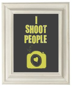 Digital Download No 314 I Shoot People Photography by TwistofOlive, $4.00  Quotes- ☮k☮