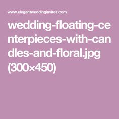 wedding-floating-centerpieces-with-candles-and-floral.jpg (300×450)