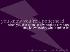 .... or can hear a single line in a movie, from down the hall.. and know exactly what point, in which movie.  Potterhead <3