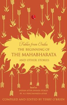 FABLES FROM INDIA THE BEGINNING OF THE MAHABHARATA AND OTHER STORIES  by Terry O?Brien