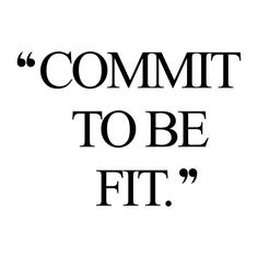 Commit! Browse our collection of motivational fitness quotes and get instant exercise and weight loss inspiration. Transform positive thoughts into positive actions and get fit, healthy and happy! http://www.spotebi.com/workout-motivation/commit-fitness-inspiration-quote/