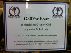 Board member Mike Hueg has generously donated a round of golf for four plus lunch or appetizers at Mendakota Country Club.