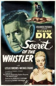 """The Secret of the Whistler is a 1946 American mystery film noir based on the radio drama The Whistler. Directed by George Sherman, the production features Richard Dix, Leslie Brooks an Michael Duane. It is the sixth of Columbia Pictures' eight """"Whistler"""" films starring Richard Dix produced in the 1940s."""