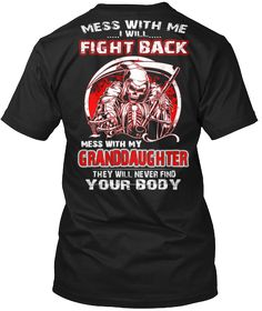 Discover Mess With My Granddaughter T-Shirt, a custom product made just for you by Teespring. - Mess With Me . Fight Back Mess. Dad To Be Shirts, Cool Shirts, Funny Shirts, Tee Shirts, Tees, Sarcastic Shirts, Military Humor, Military Box, Military Surplus