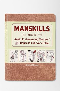Manskills By Chris Peterson - How to avoid embarrassing yourself and impress everyone else. #huntedandgathered