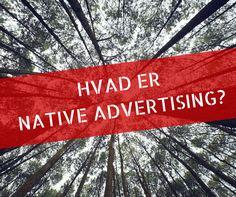 Hvad er native advertising? Native Advertising, Content Marketing, Nativity, The Nativity, Inbound Marketing, Birth
